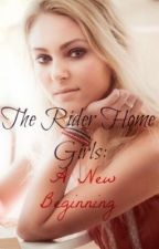 The Rider Home Girls: A New Beginning (On HOLD) by xXXxCrAzYcHiCkxXXx