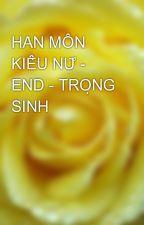 HÀN MÔN KIỀU NỮ - END - TRỌNG SINH by yellow072009
