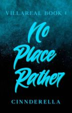 No Place Rather (Villareal Series #1) by cinnderella