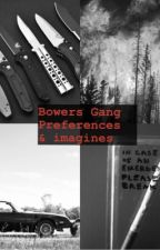 Bowers Gang preferences & imagines  by nicefrisbee