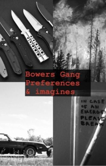 Bowers Gang preferences & imagines