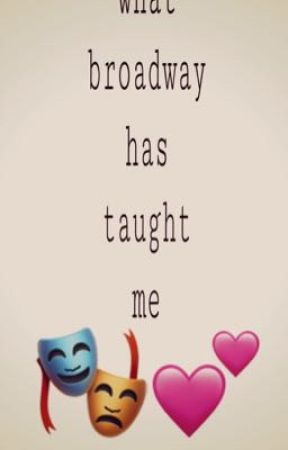 things broadway has taught me by MauraLovesFandoms