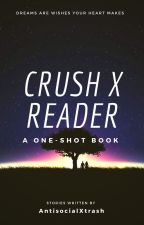 OneShots // Crush X reader by antisocialxtrash