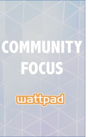 Community Focus by Wattpad