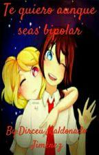 Te Quiero Aunque Seas Bipolar by DirceuMaldonado