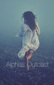 Alpha's Outcast! by DizzyReads