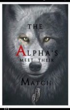 Alpha's Meet Their Match (COMPLETE)  by BDSB913
