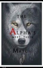 Alpha's Meet Their Match (COMPLETE)  by BDSB913