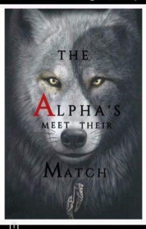 Alpha's Meet Their Match (COMPLETE)  by BeeD910