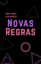 Novas Regras [EM REVISÃO] by DudaGomes200