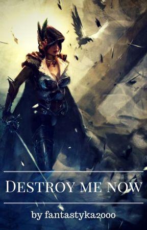 Destroy me now by fantstyka2000