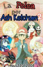 La Pelea Por Ash Ketchum Temporada 2 by Agus22012004