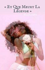 « Et Que Meurt La Légende » by MissDarkSkin