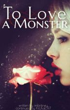 To Love A Monster - Part 2 by Kit_Kat_97