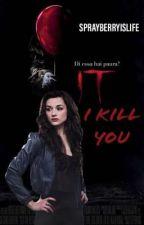 It- I kill you  by sprayberryislife