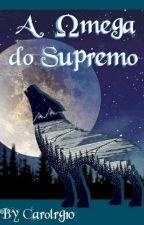 A Ômega Do Supremo (Reescrevendo) by carolrg10