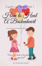 Cupid's List Series Book 1: How To Heal A Broken Heart by Cornynorte
