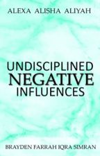 Undisciplined Negative Influences by MissTigress
