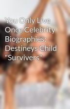 """You Only Live Once Celebrity Biographies: Destineys Child """"Survivers"""" by ilovebeyonce"""