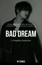 Bad Dream | YongShin ✔ by Ssinze