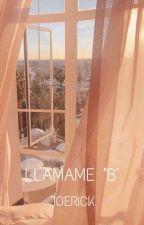 "Llámame ""B""[Joerick?] by Joerick_Shippers23"