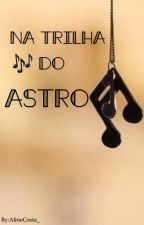 Na trilha do ASTRO by AlineCosta_