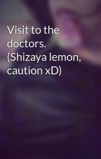 Visit to the doctors. (Shizaya lemon, caution xD) by CaitlynDuff