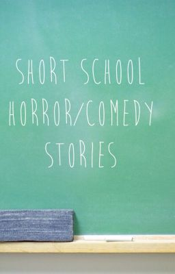 Short school horror/comedy stories - Some Person - Wattpad