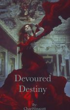 Devoured Destiny (Completed, but being rewritten and edited.) by ChaeWinacott