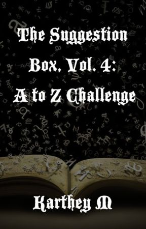 The Suggestion Box, Vol. 4: A to Z Challenge by KartheyM