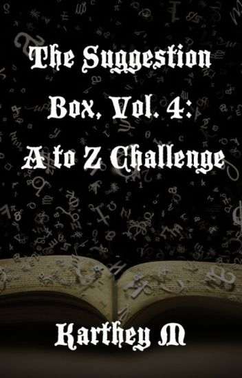 The Suggestion Box, Vol. 4: A to Z Challenge