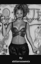 Not so innocent by xbitterxxsweetx