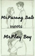 Ms. Pusong bato meets Mr. Playboy by jam_senpai01