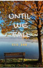 Until We Fall by Clio_San