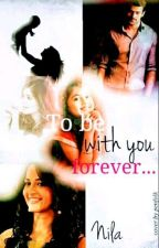 To Be With You Forever ( Completed )✔ by nila_c423