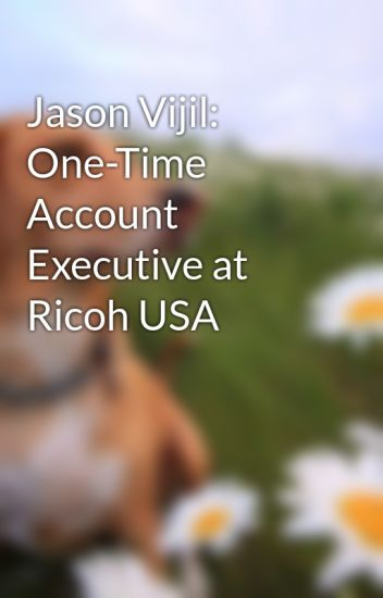 Jason Vijil: One-Time Account Executive at Ricoh USA - JasonVijil