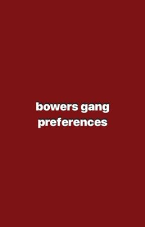 bowers gang cast preferences/oneshots  by _bitchin