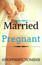 Married and Pregnant (MxM/M-Preg) by kpopfanfictionBxB