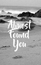 Almost Found You by shefinallycan