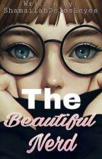 The Beautiful Nerd💕 by ShamailahDelosReyes