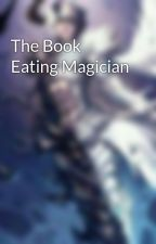 The Book Eating Magician by MythicalHumAN14