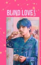 Blind love // Kim Taehyung X reader by Voppakth