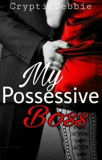 My Possessive Boss [COMPLETED] - Cryptic Debbie - Wattpad