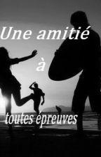 Une amitié à toutes épreuves by KarineteAuteur25