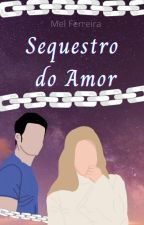 Sequestro do Amor by MelPimentel22