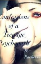 Confessions of a Teenage Psychopath by Desert_Rose2012