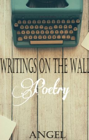 Writings on the Wall Poetry by AngeltheAuthor320