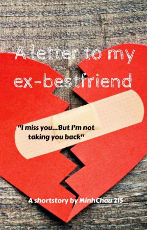 A letter to my ex - bestfriend - A letter to my ex