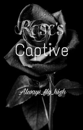 Rose's Captive by Always_fly_high