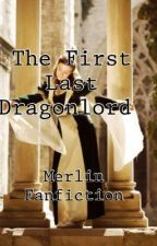 The Last Dragonlord (Merlin Fanfiction) by Queen_Pendragon